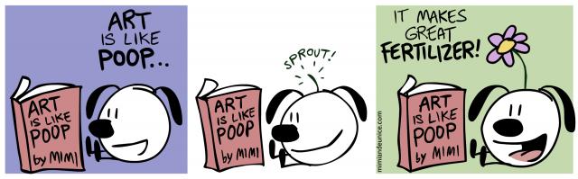 art is like poop / it makes great fertilizer