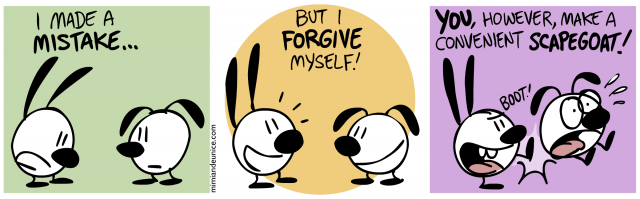 i made a mistake / but i forgive myself / you however make a convenient scapegoat