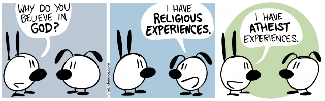 why do you believe in god / i have religious experiences / i have atheist experiences
