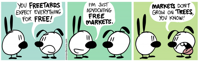 you freeboards expect everything for free / i'm just advocating free markets / markets don't grow on trees you know
