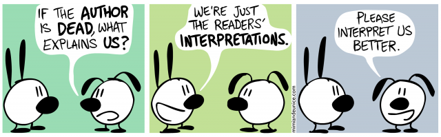 if the author is dead what explains us / we're just the readers' interpretations / please interpret us better