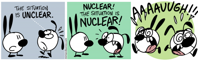the situation is unclear / nuclear the situation is nuclear / aaaaauuughhh