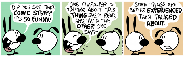 did you see this comic strip it's so funny / one character is talking about this thing she's read and then the other one says / some things are better experienced than talked about