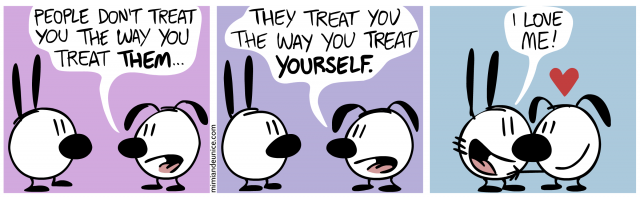 people don't treat you the way you treat them / they treat you the way you treat yourself / i love me