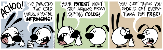 i've patented the cold virus and you're infringing / your patent won't stop anyone from getting colds / you just think you should get everything for free